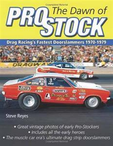 Dawn of Pro Stock - Drag Racing's Fastest Doorslammers 1970-1979