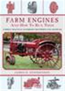 Farm Engines And How To Run Them - A Simple, Practical Handbook for Experts and Amateurs