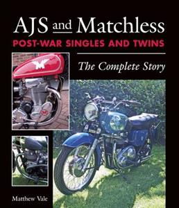 AJS and Matchless Post-War Singles and Twins: The Complete Story