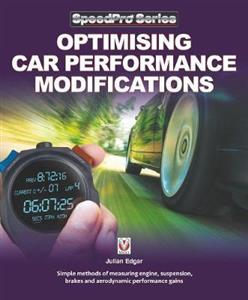 Optimising Car Performance Modifications: - Simple Methods of Measuring Engine, Suspension, Brakes and Aerodynamic Performance Gains