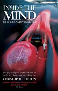 Inside the Mind of the Grand Prix Driver - The Psychology of the Fastest Men on Earth - Sex, Danger and Everything Else