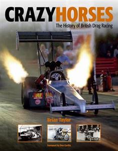 Crazy Horses The History Of British Drag Racing