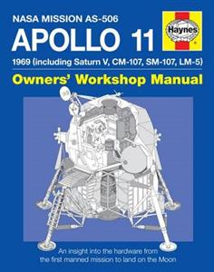 Apollo 11 Owners Workshop Manual Including Saturn V CM-107 SM-107 And LM-5 An Insight Into The Hardware From The First Manned Mission To The Moon