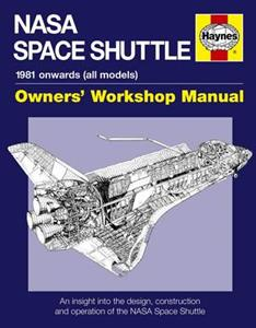 NASA Space Shuttle 1981 Onwards Owner's Workshop Manual - An Insight Into The Design Construction & Operation