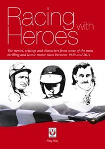 Racing with Heroes - The Stories, Settings and Characters from Some of the Most Thrilling and Iconic Motor Races Between 1935 and 2011
