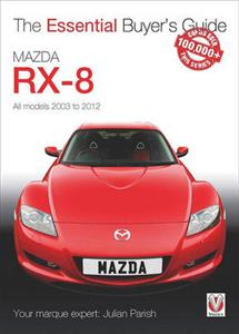 Mazda RX-8 All Models 2003 to 2012 The Essential Buyesr Guide