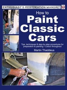 How To Paint Classic Cars Tips Techniques And Step By Step Procedures For Prepar
