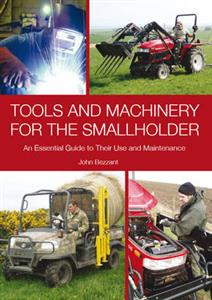 Tools and Machinery for the Smallholder - An Essential Guide to Their Use and Maintenance