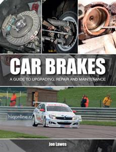 Car Brakes - A Guide to Upgrading, Repair and Maintenance