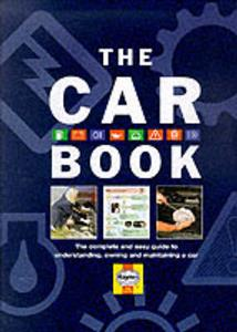 Car Book The Complete And Easy Guide To Understanding Owning And Maintaining A C
