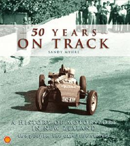 50 Years On Track NZ Motorsport The People The Cars The Stories