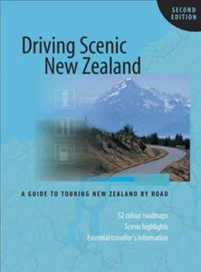 Driving Scenic NZ A Guide to Touring NZ By Road 2nd Edition