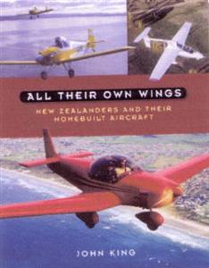 All Their Own Wings: New Zealanders and Their Homebuilt Aircraft