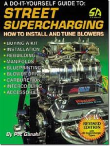 Street Supercharging How To Install And Tune Blowers Revised Edition OUT OF PRINT