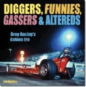 Diggers Funnies Gassers And Altereds Drag Racings Golden Age