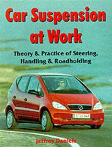 Car Suspension At Work Theory And Practice Of Steering Handling And Roadholding