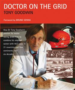 Doctor on the Grid - How Dr Tony Goodwin's Passion For Motor Racing Drove Him To Combine His Medical Career With 463 Races In 21 Countries & Four Con