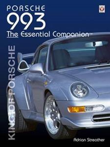 Porsche 993 King Of Porsches - The Essential Companion