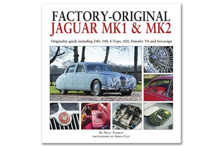 Factory Original Jaguar Mk I & Mk II - Originality Guide Including 240, 340, S-Type, 420, Daimler V8 And Sovereign