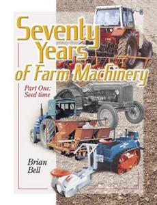 Seventy Years Of Farm Machinery Part One Seed Time