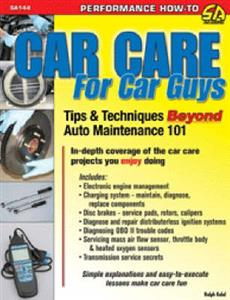 Car Care For Car Guys Tips & Techniques Beyond Auto Maintenance 101