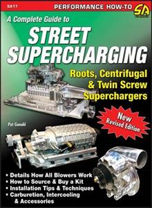 Complete Guide To Street Supercharging - Roots Centrifugal And Twin Screw Superchargers 2nd Ed OUT OF PRINT